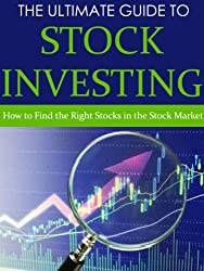 Stock Trading: The Ultimate Guide on How to Find the Right Stocks in the Stock Market (Stock Market for Dummies, Stocks for Beginners, Day Trading, Options ... Investing, Stock Market) (English Edition)