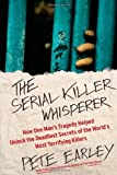 Image of The Serial Killer Whisperer: How One Man's Tragedy Helped Unlock the Deadliest Secrets of the World's Most Terrifying Killers