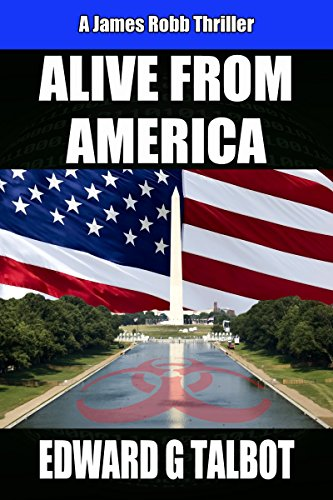 Alive From America: A Terrorism Thriller (James Robb Thrillers Book 2) by [Talbot, Edward G.]