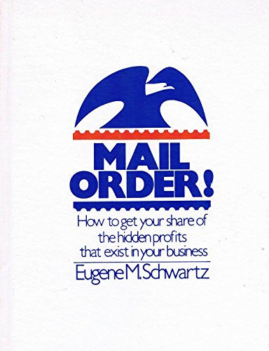 Mail Order: How to Get Your Share of the Hidden Profits That Exist in Your Business