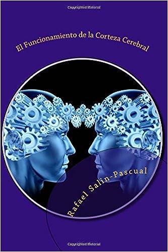 Book El Funcionamiento de la Corteza Cerebral: Las funciones cognitivas y las areas de asociación cortical.