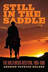 Still in the Saddle: The Hollywood Western, 1969–1980 Kindle Edition