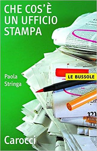 Amazon Com Che Cos è Un Ufficio Stampa Le Bussole Vol 270 Italian Edition Ebook Stringa Paola Kindle Store