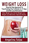 Weight Loss: Step-by-Step Approach To Transforming You Lifestyle In 21 Days And Not Lose Motivation