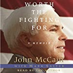 Worth the Fighting For: The Education of an American Maverick, and the Heroes Who Inspired Him | John McCain,Mark Salter