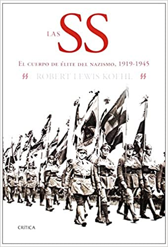 Las SS: El cuerpo de élite del nazismo, 1919-1945 Memoria Crítica: Amazon.es: Koehl, Robert Lewis, Garcia de la Hoz, Maria Luz: Libros
