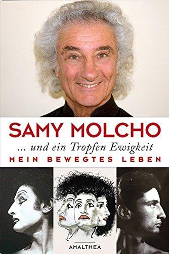 ... und ein Tropfen Ewigkeit: Mein bewegtes Leben Gebundenes Buch – Oktober 2007 Samy Molcho Amalthea Signum 3850026124 Autobiografie