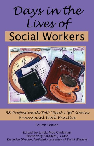 Days in the Lives of Social Workers: 58 Professionals Tell Real-Life Stories From Social Work Practice (4th Edition)