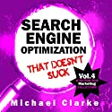 Search Engine Marketing That Doesn't Suck: Vol.6 of the Punk Rock Marketing Collection Audiobook by Michael Clarke Narrated by Greg Zarcone