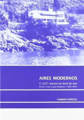 Descargar Libro Aires Modernos - E. 1027, Maison En Bord De Mer - Eileen Gray Y Jean Badovici, 1926-1929 Carmen Espegel