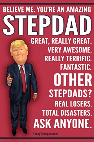 Funny Trump Journal - You're An Amazing Stepdad Other Stepdads Total Disasters Ask Anyone: Humorous Stepdad Stepfather Bonus Dad Gift Pro Trump Gag Gift Better Than A Card 120 Pg Notebook 6x9 (Conservative Christmas Cards)