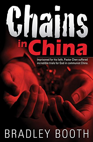 Chains in China: Imprisoned for His Faith, Pastor Chen Suffered Incredible Trials for God in Communist China