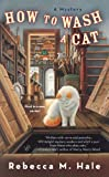 How to wash a cat by Rebecca M. Hale front cover