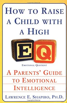 How To Raise A Child With A High Eq A Parents Guide To Emotional Intelligence by Harper Perennial