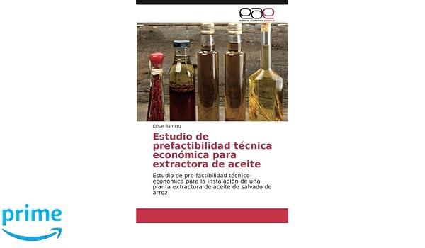 Estudio de prefactibilidad técnica económica para extractora de aceite: Estudio de pre-factibilidad técnico-económica para la instalación de una ... aceite ...