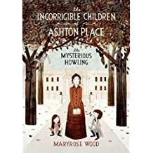 the Incorrigible Children of Ashton Place (The Mysterious Howling)