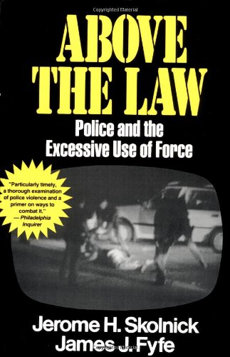 Above the Law Police and the Excessive Use of Force