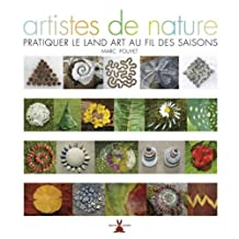 Artistes de nature [nouvelle édition]: Pratiquer le land art au fil des saisons