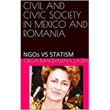 CIVIL AND CIVIC SOCIETY IN MEXICO AND ROMANIA: NGOs VS STATISM (1)