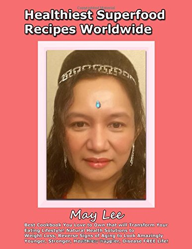 Healthiest Superfood Recipes Worldwide: Best Cookbook will Transform Your Eating Lifestyle! Natural Health Solutions to Weight Loss, Reverse Signs of Aging, Look Younger, Happier, Healthier Life! pdf epub