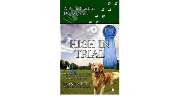High In Trial (Raine Stockton Dog Mysteries Book 7) (English Edition) eBook: Donna Ball: Amazon.es: Tienda Kindle