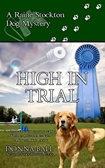 High In Trial (Raine Stockton Dog Mysteries Book 7) by [Ball, Donna]