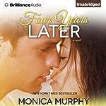 Four Years Later: One Week Girlfriend Quartet, Book 1   Monica Murphy