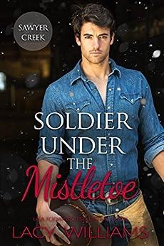 Soldier Under the Mistletoe (Snowbound in Sawyer Creek Book 1)