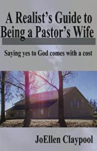 A Realist's Guide to Being a Pastor's Wife: Saying yes to God comes with a cost