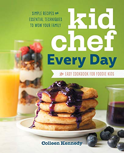 Kid Chef Every Day: The Easy Cookbook for Foodie Kids (Kids Recipes Christmas Easy)