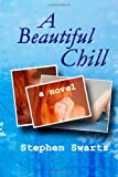 A Beautiful Chill, Stephen Swartz, 1939296307
