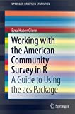 Working with the American Community Survey in R: A Guide to Using the acs Package (SpringerBriefs in Statistics)