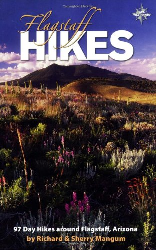 Flagstaff Hikes, Revised 6th Edition; 97 Day Hikes around Flagstaff, Arizona