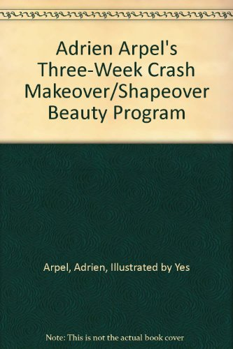 Adrien Arpel's Three-Week Crash Makeover/Shapeover Beauty Program