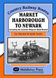 Market Harborough to Newark: Including Belgrave Road Branch. (Country Railway Routes)