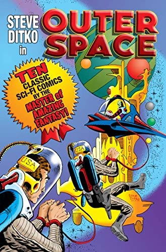 Steve Ditko Space - Steve Ditko in Outer Space: Ten Classic Sci-Fi Comics by the Master of Amazing Fantasy!