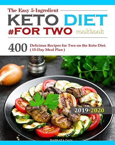 The Easy 5-Ingredient Keto Diet #for two cookbook: 400 Delicious Recipes for Two on the Keto Diet.( 15-Day Meal Plan ) by Barbara  Dan