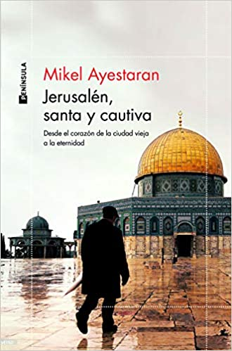 Jerusalén, santa y cautiva de Mikel Ayestaran