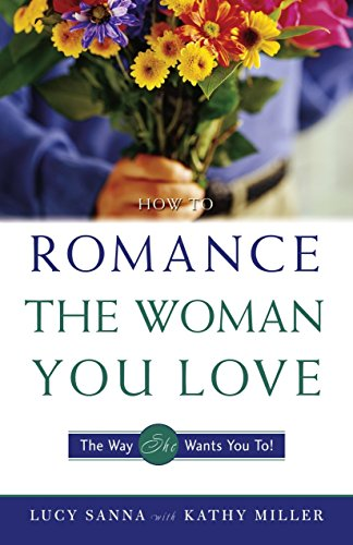 Search : How to Romance the Woman You Love - The Way She Wants You To!