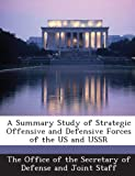 A Summary Study of Strategic Offensive and Defensive Forces of the Us and Ussr, , 1287039103
