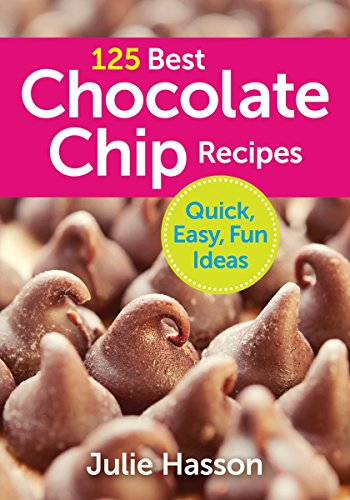 125 Best Chocolate Chip Recipes: Quick, Easy, Fun Ideas -