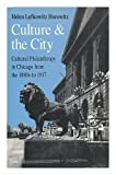 Culture and the City : Cultural Philanthropy in Chicago from the 1880s to 1917, Horowitz, Helen Lefkowitz, 0226353745