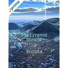 The Pyramid Miracle of Bosnia