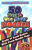 50 Ways to Use Your Noodle 9780964654112
