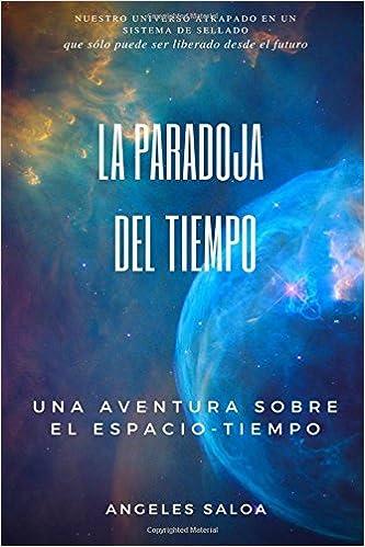 La paradoja del tiempo: Una aventura sobre el espacio tiempo: Volume 1: Amazon.es: Angeles Saloa: Libros