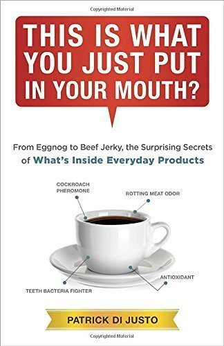 This Is What You Just Put in Your Mouth?: From Eggnog to Beef Jerky, the Surprising Secrets Paperback - February 3, 2015