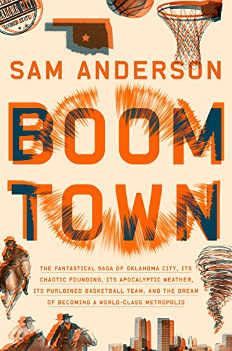 Boom Town: The Fantastical Saga of Oklahoma City, its Chaotic Founding... its Purloined  Basketball Team, and the Dream of Becoming a World-class Metropolis by [Anderson, Sam]