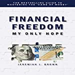 Financial Freedom: My Only Hope | Jeremiah J. Brown