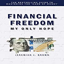 Financial Freedom: My Only Hope Audiobook by Jeremiah J. Brown Narrated by Michael M. Grant