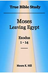 True Bible Study - Moses leaving Egypt Exodus 1-14 Kindle Edition